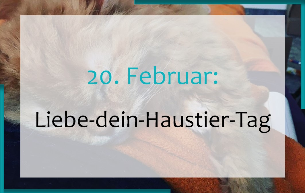 20. Februar: Liebe-dein-Haustier-Tag