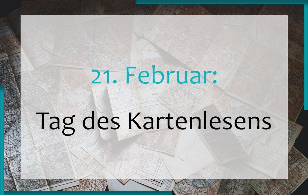 21. Februar: Tag des Kartenlesens