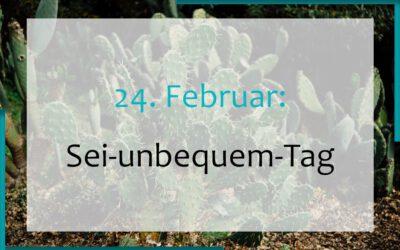 24. Februar: Sei-unbequem-Tag