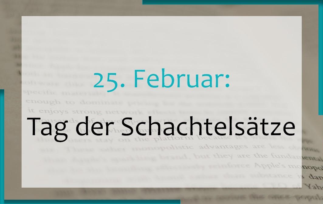 25. Februar: Tag der Schachtelsätze