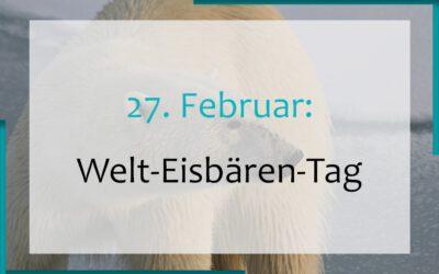 27. Februar: Welteisbärentag