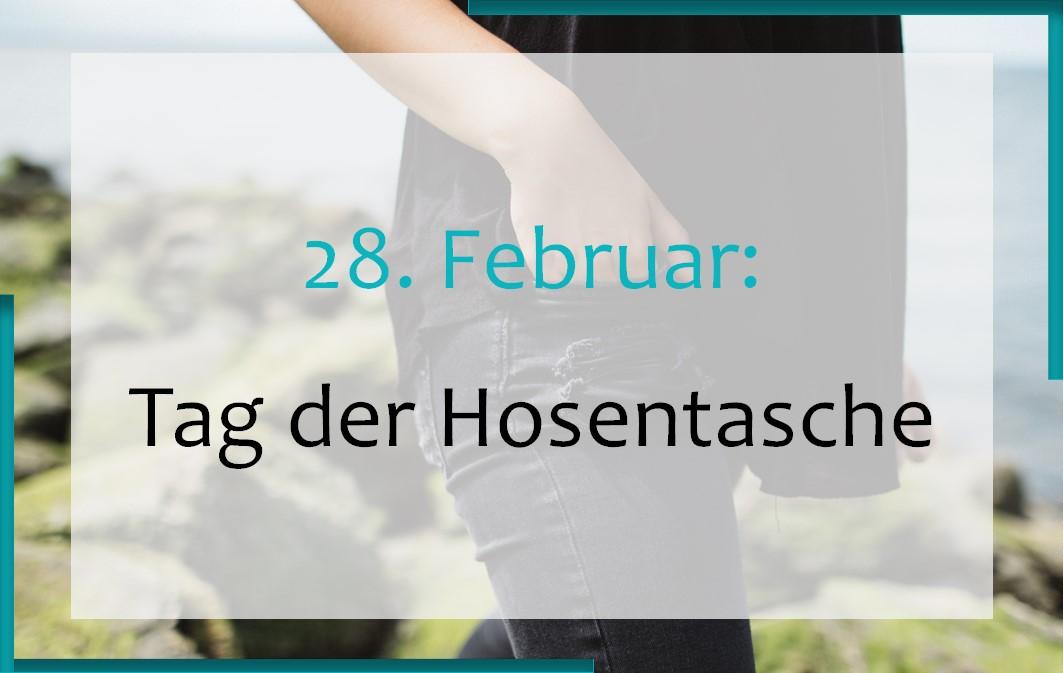 28. Februar: Tag der Hosentasche