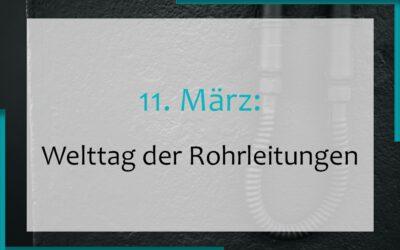 11. März: Welttag der Rohrleitungen