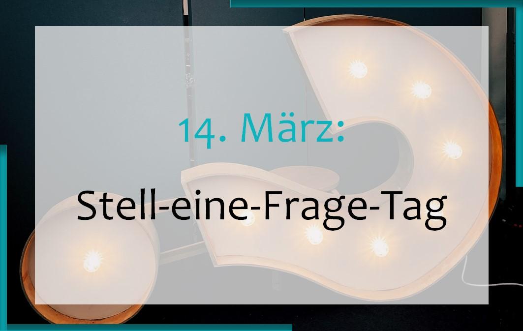 14. März: Stell-eine-Frage-Tag
